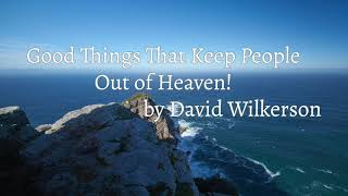 Good Things That Keep People Out of Heaven! by David Wilkerson | Must Hear