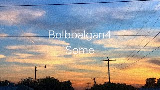 Bolbbalgan4 - Some (slowed down & lower pitch)