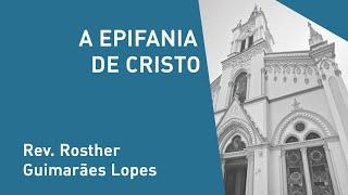 A Epifania De Cristo - Rev. Rosther Guimarães Lopes - Culto Matutino - 15/12/2019