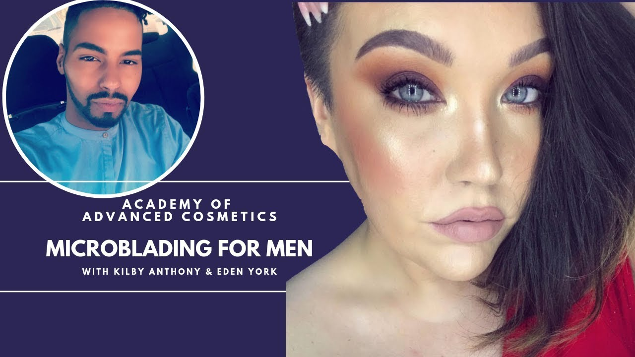 Academy of Advanced Cosmetics Microblading For Men with Eden York & Kilby  Anthony