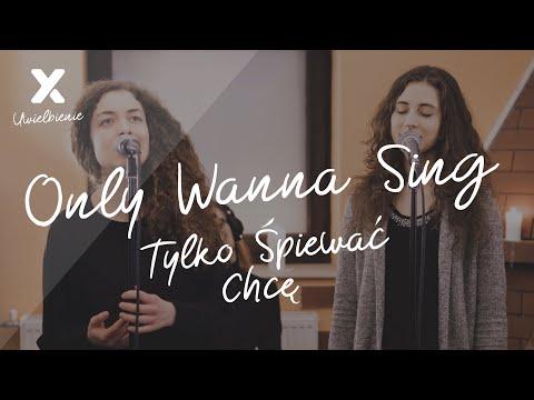 Only Wanna Sing (Tylko śpiewać chcę) - XY Uwielbienie