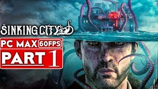THE SINKING CITY Gameplay Walkthrough Part 1 [1080p HD 60FPS PC MAX SETTINGS] - No Commentary