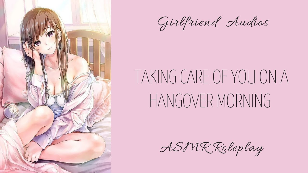Taking care of you on a hangover morning (PT.) - [F4A] [REQUEST] [LOVING GF] - ASMR GF