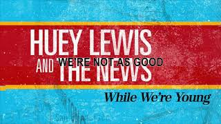 Huey Lewis & The News - While We're Young (Lyric video)