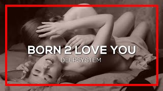 Download DEEPSYSTEM - Born 2 Love You [Official ] MP3 song and Music Video