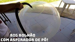 ENCHI O BIG BOLHO COM ASPIRADOR DE P AT EXPLODIR