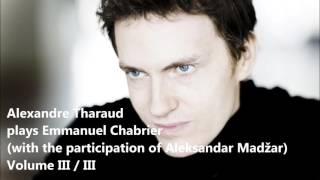 Alexandre Tharaud plays Emmanuel Chabrier, Volume III/III (Audio video)