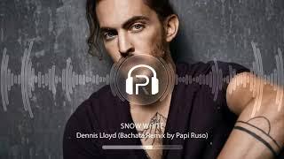 Dennis Lloyd - Snow White (Papi Ruso Bachata Remix) Video