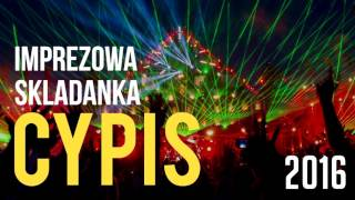 Cypis Imprezowa Składanka 2016 (Sylwester 2017)