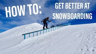 HOW TO IMPROVE YOUR SNOWBOARDING DRAMATICALLY!