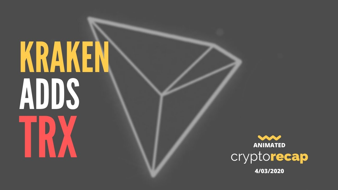 Kraken Exchange Adds TRON (TRX) Pairs, Trading Starting Tomorrow | Animated Crypto Recap 04/03/20 1