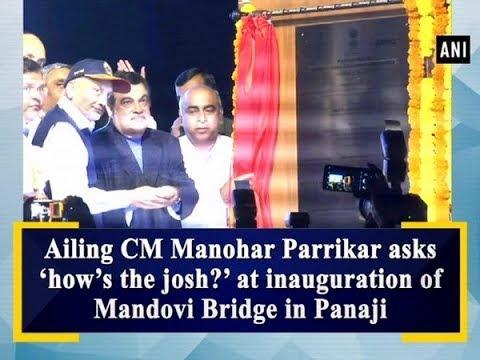 Ailing CM Manohar Parrikar Asks 'how's The Josh?' At Inauguration Of Mandovi Bridge In Panaji