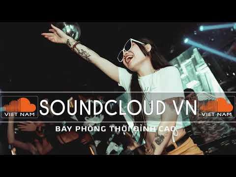 NONSTOP 2020 VINAHOUSE - BAY PHÒNG THỜI ĐỈNH CAO - SOUNDCLOUD VN