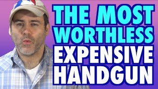 Most Worthless Expensive Handgun thumbnail