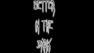 """Better in the Dark"" Creepypasta"