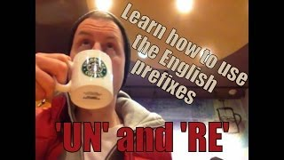 """Learn how to use the English prefixes """"un"""" and """"re"""""""