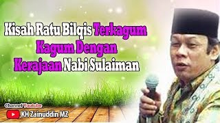 Kisah Ratu Bilqis Terkagum Kagum Dengan Kerajaan Nabi Sulaiman   KH Zainuddin MZ