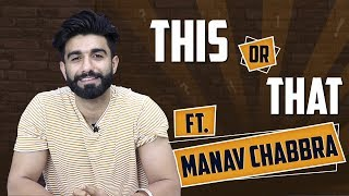 Manav Chabbra Aka MNV Plays This Or That India Forums