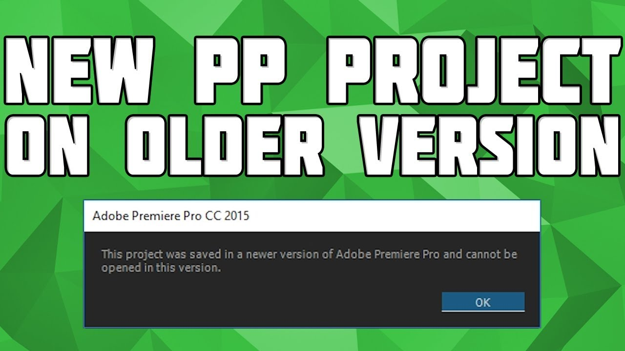 Open a New Premiere Pro Project on an Older Version! New PP Project on Older version, no software!