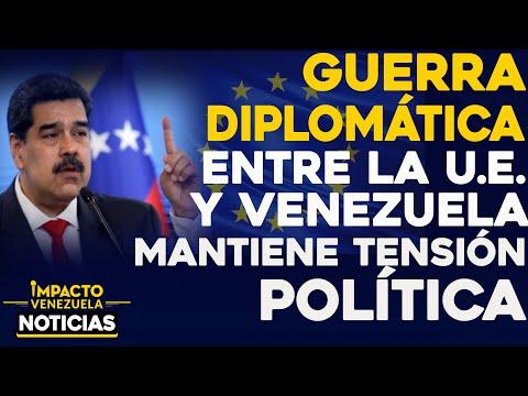 Guerra diplomática entre la UE y Vzla mantiene tensión política |