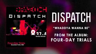 """Dispatch - """"Whaddya Wanna Be"""" (Official Audio)"""