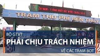 Bộ GTVT phải chịu trách nhiệm về các trạm BOT | VTC1