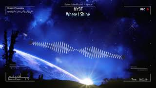 MYST - Where I Shine [HQ Edit]