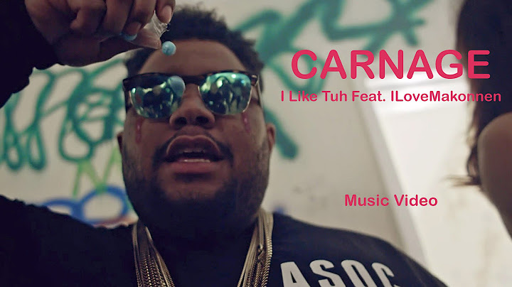 carnage  i like tuh feat ilovemakonnen official music video