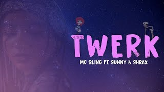 Sling - Twerk (Feat. Shrax & Sunny) | Official Music Video | Latest Song | 2021