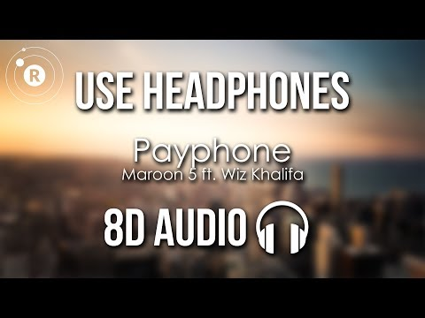 Maroon 5 - Payphone ft. Wiz Khalifa (8D AUDIO)