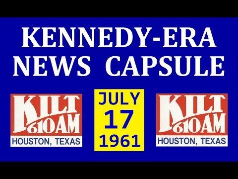 KENNEDY-ERA NEWS CAPSULE: 7/17/61 (KILT-RADIO; HOUSTON, TEXAS)