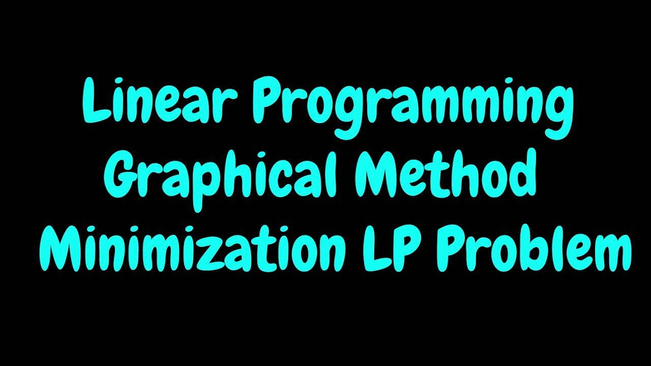 Linear Programming Problem: Graphical Method: Example on Minimization LP  Problem