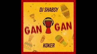 KOKER X DJ SHABSY - GAN GAN | OFFICIAL AUDIO