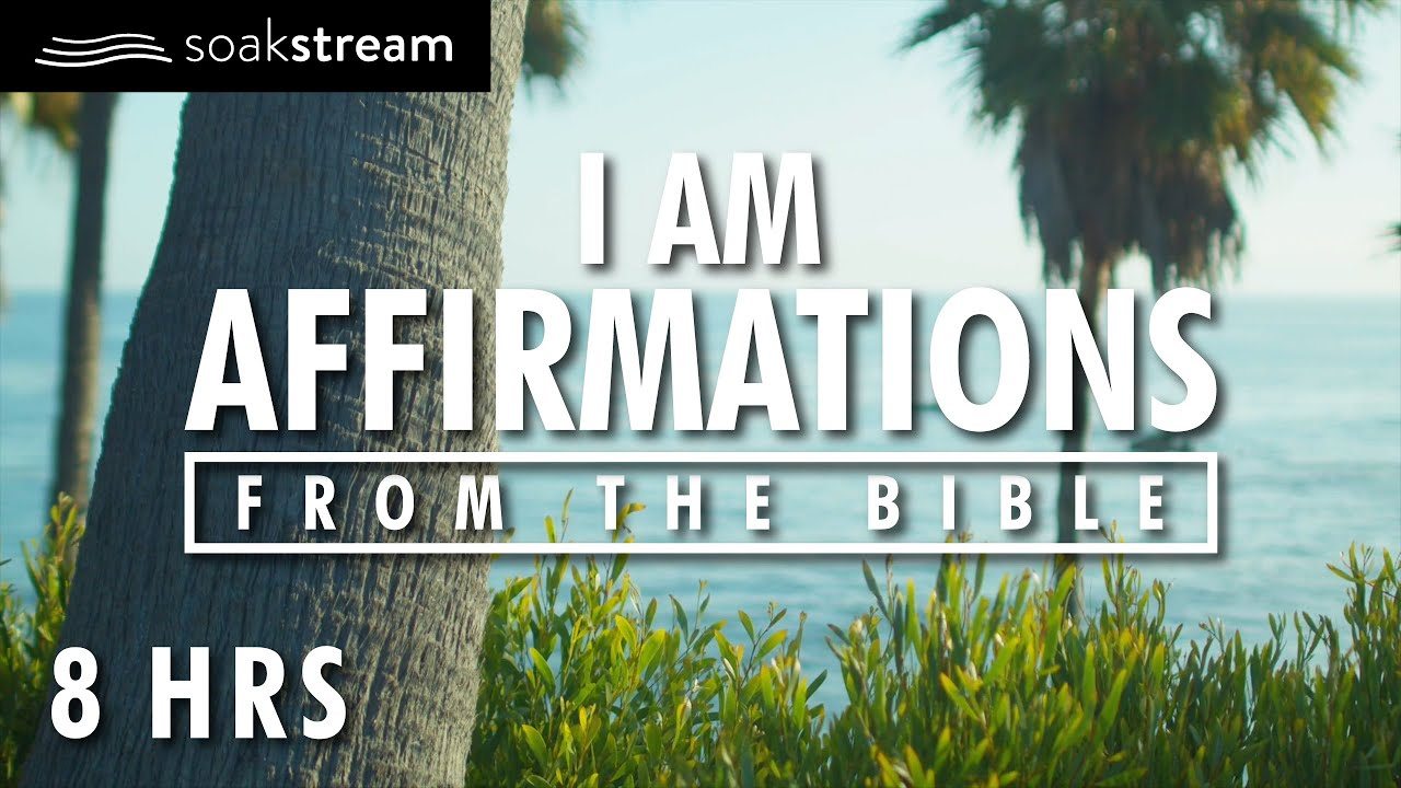 I AM Affirmations From The Bible | Renew Your Mind | Identity In Christ (8 HR LOOP)