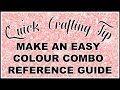 Quick Crafting Tip - Make yourself an easy colour combo reference guide