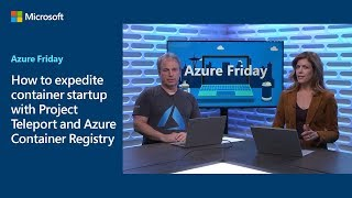 How to expedite container startup with Project Teleport and Azure Container Registry | Azure Friday