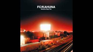 FC/Kahuna - Nothing Is Wrong
