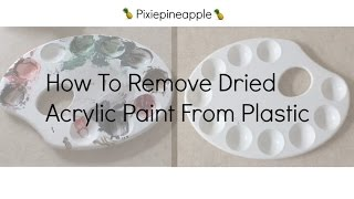 How Remove Dried Acrylic Paint Plastic