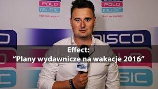 Effect - Plany wydawnicze na wakacje 2016 (Disco-Polo.info)