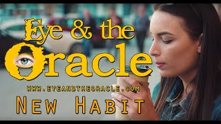 """""""New Habit"""" from Eye & the Oracle"""