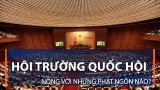 Hội trường Quốc hội nóng với những phát ngôn nào?   VTC1