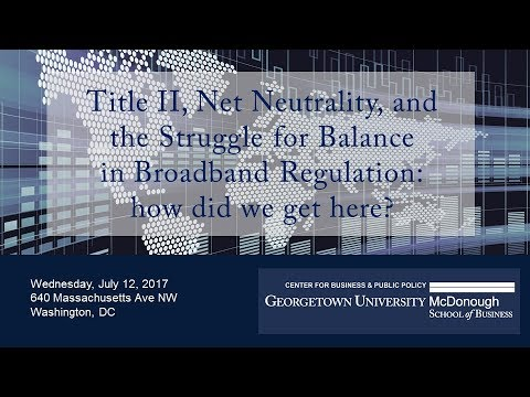 Title II, Net Neutrality, & the Struggle for Balance in Broadband Regulation: How did we get here?