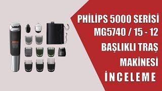 PHİLİPS 5000 SERİSİ MG5740/15 12 BAŞLIKLI TRAŞ MAKİNESİ İNCELEME