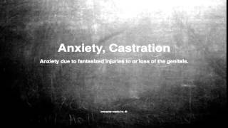 Medical vocabulary: What does Anxiety, Castration mean