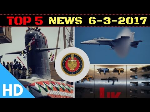 Top 5 Latest Headlines : Indian Defence Updates 6-3-2017
