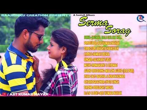 NEW SANTALI ALBUM 2018 ''SERMA SARAG''JHUMKA BALI GOLOM NA    PRESENT'S BY RAAJ RINKU CREATION
