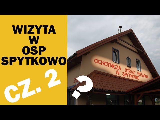 WIZYTA W OSP SPYTKOWO - CZ. 2