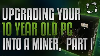 How To Turn Your 10 Year Old Computer Into A Mining Rig, Part I