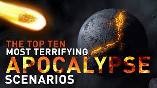 Top 10 Most Terrifying Apocalypse Scenarios for End of Days