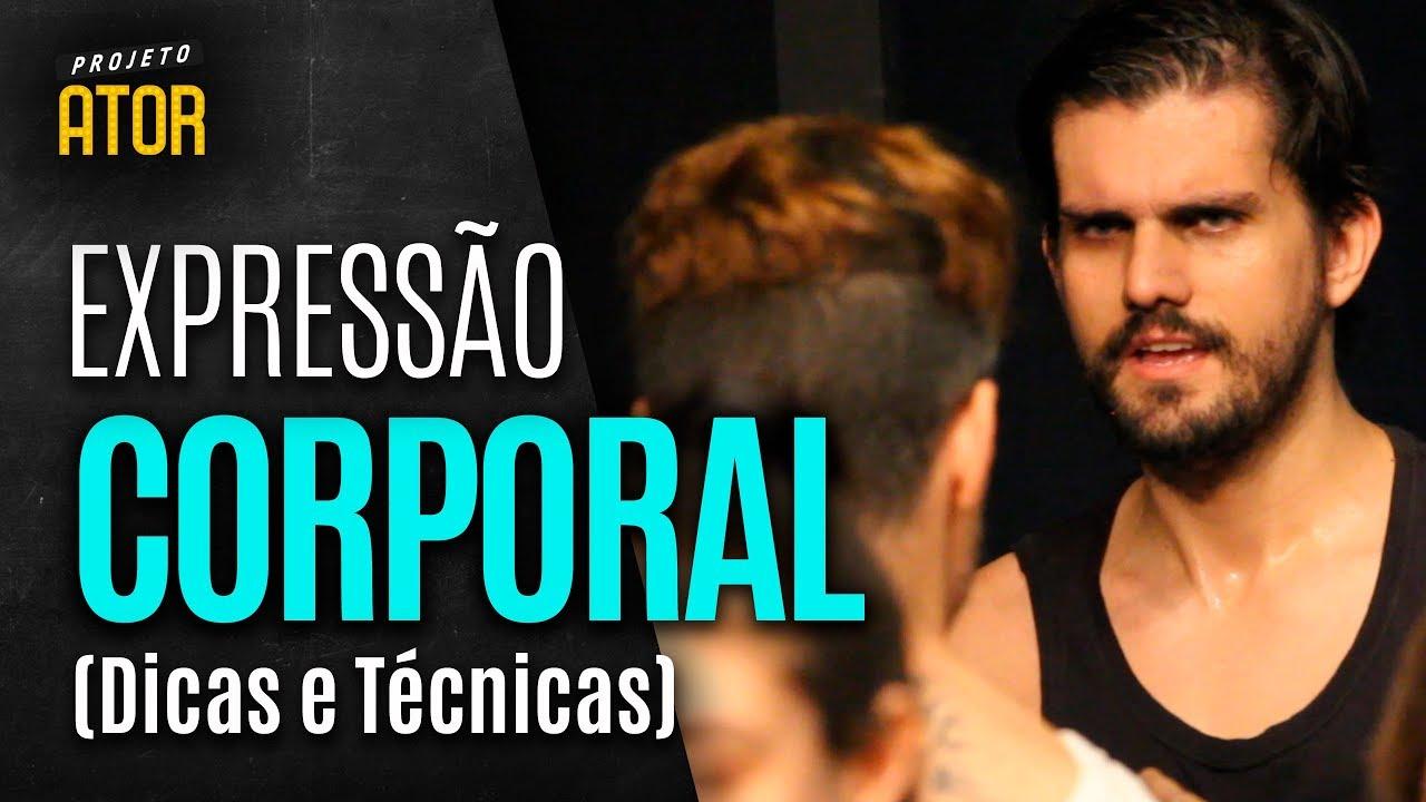 EXPRESSÃO CORPORAL (Dicas e Técnicas) | Projeto Ator 140